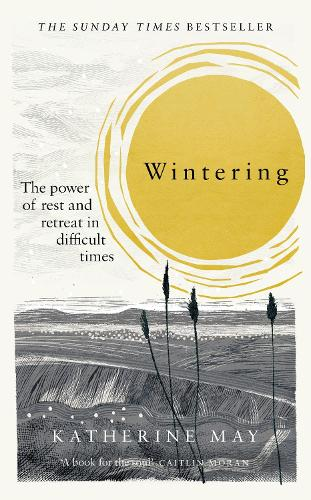 Wintering: How I learned to flourish when life became frozen (Hardback)