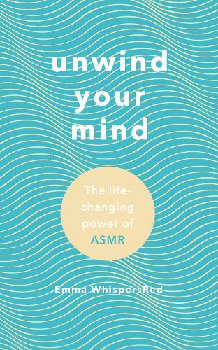 Unwind Your Mind: The life-changing power of ASMR (Hardback)