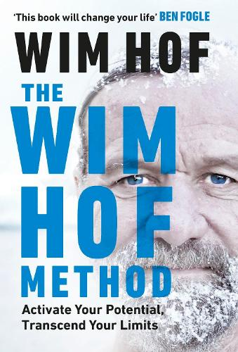 The Wim Hof Method: Activate Your Potential, Transcend Your Limits (Hardback)