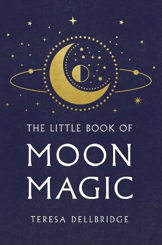 The Little Book Of Moon Magic: Capture the magic of the moon, transform your life (Hardback)