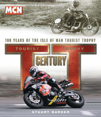 TT Century: One Hundred Years of the Tourist Trophy (Hardback)