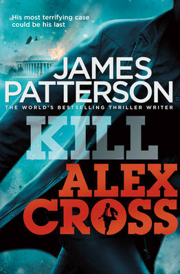 Kill Alex Cross: (Alex Cross 18) - Alex Cross (Hardback)