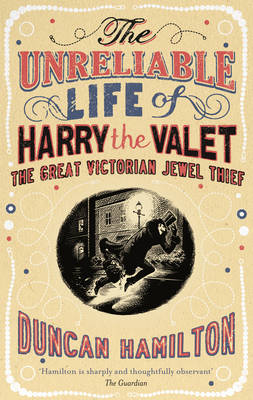 The Unreliable Life of Harry the Valet: The Great Victorian Jewel Thief (Hardback)