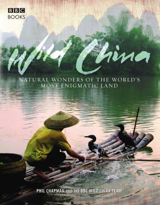 Wild China: The Hidden Wonders of the World's Most Enigmatic Land (Paperback)