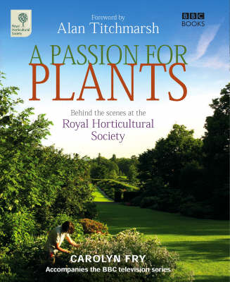 A Passion for Plants: Behind-the-scenes at Britain's best-loved gardening institution (Hardback)