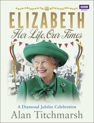 Elizabeth: Her Life, Our Times: A Diamond Jubilee Celebration (Hardback)