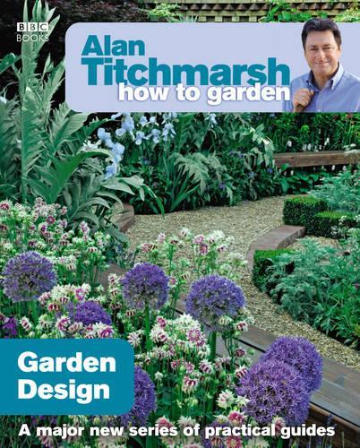 Alan Titchmarsh How to Garden: Garden Design - How to Garden (Paperback)