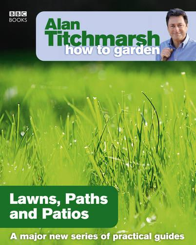 Alan Titchmarsh How to Garden: Lawns Paths and Patios - How to Garden (Paperback)