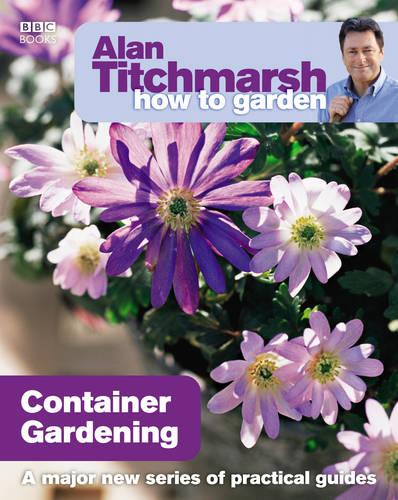 Alan Titchmarsh How to Garden: Container Gardening - How to Garden (Paperback)