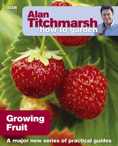 Alan Titchmarsh How to Garden: Growing Fruit - How to Garden (Paperback)