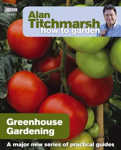 Alan Titchmarsh How to Garden: Greenhouse Gardening - How to Garden (Paperback)