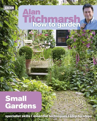 Alan Titchmarsh How to Garden: Small Gardens - How to Garden (Paperback)
