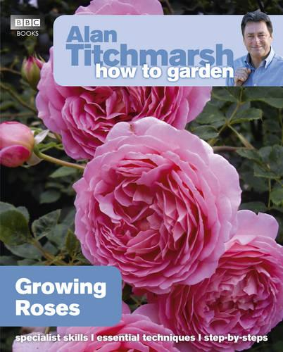 Alan Titchmarsh How to Garden: Growing Roses - How to Garden (Paperback)