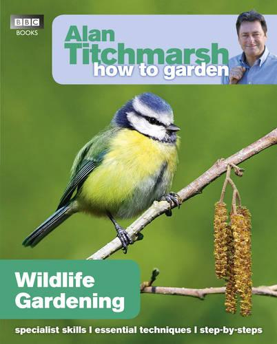 Alan Titchmarsh How to Garden: Wildlife Gardening - How to Garden (Paperback)