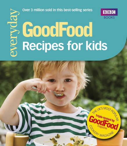 Good Food: Recipes for Kids: Triple-tested Recipes (Paperback)
