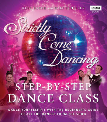 Strictly Come Dancing: Step-by-Step Dance Class: Dance yourself fit with the beginner's guide to all the dances from the show (Paperback)