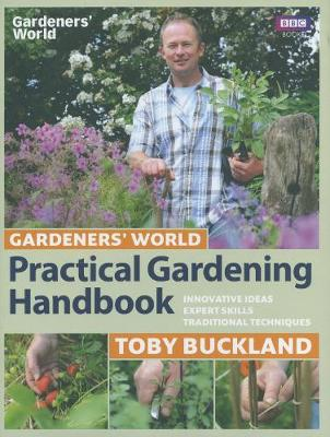 Gardeners' World Practical Gardening Handbook: Traditional Techniques, Expert Skills, Innovative Ideas (Hardback)