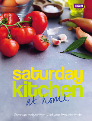 Saturday Kitchen: at home: Over 140 recipes from 50 of your favourite chefs (Hardback)