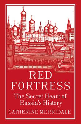 Red Fortress: The Secret Heart of Russia's History (Hardback)