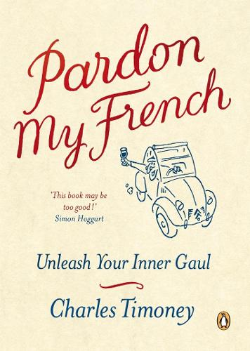 Pardon My French: Unleash Your Inner Gaul (Paperback)