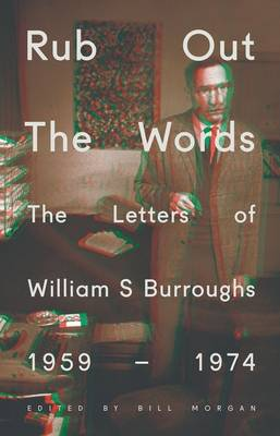 Rub Out the Words: The Letters of William S. Burroughs 1959-1974 (Hardback)