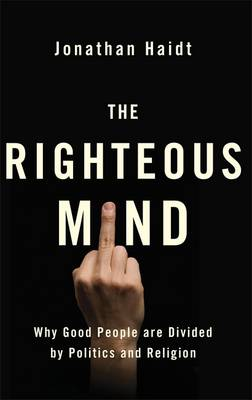 The Righteous Mind: Why Good People are Divided by Politics and Religion (Hardback)
