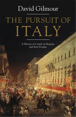 The Pursuit of Italy: A History of a Land, Its Regions and Their Peoples (Hardback)