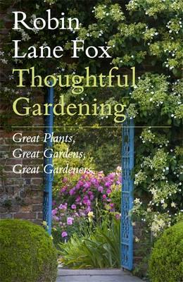 Thoughtful Gardening: Great Plants, Great Gardens, Great Gardeners (Hardback)