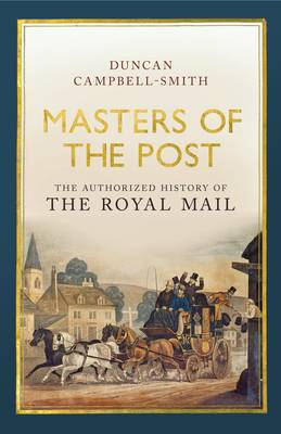 Masters of the Post: The Authorized History of the Royal Mail (Hardback)