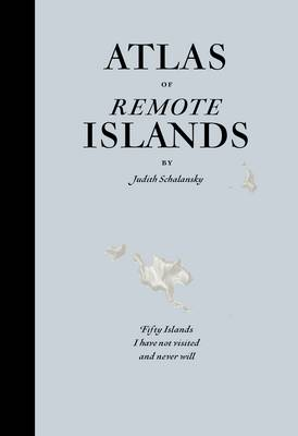 Atlas of Remote Islands: Fifty Islands I Have Not Visited and Never Will (Hardback)