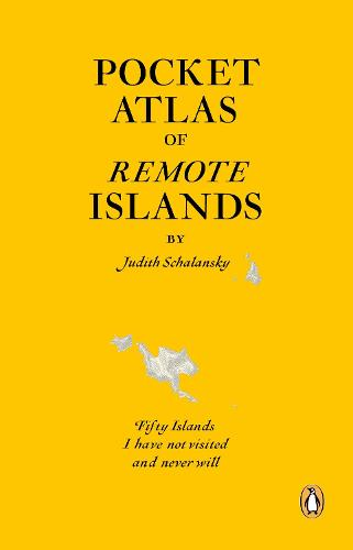 Pocket Atlas of Remote Islands: Fifty Islands I Have Not Visited and Never Will (Paperback)