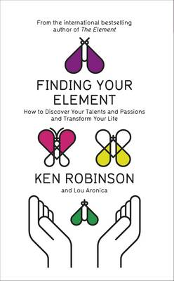 Finding Your Element: How to Discover Your Talents and Passions and Transform Your Life (Hardback)