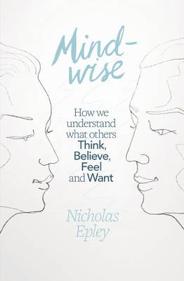 Mindwise: How We Understand What Others Think, Believe, Feel, and Want (Paperback)