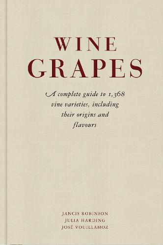 Wine Grapes: A complete guide to 1,368 vine varieties, including their origins and flavours (Hardback)