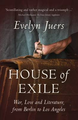 House of Exile: War, Love and Literature, from Berlin to Los Angeles (Hardback)