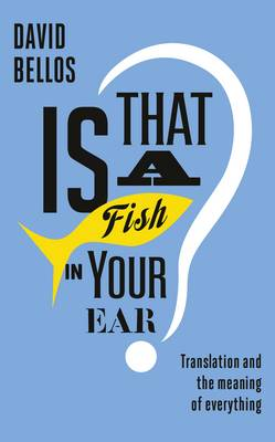 Is That a Fish in Your Ear?: Translation and the Meaning of Everything (Hardback)