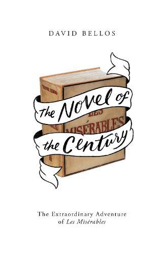 The Novel of the Century: The Extraordinary Adventure of Les Miserables (Hardback)