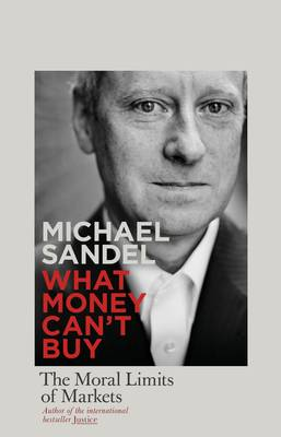 What Money Can't Buy: The Moral Limits of Markets (Hardback)