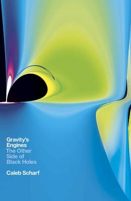 Gravity's Engines: The Other Side of Black Holes (Hardback)