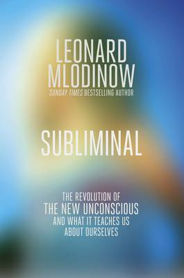 Subliminal: The New Unconscious and What it Teaches Us (Hardback)