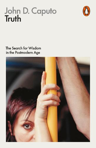 Truth: The Search for Wisdom in the Postmodern Age - Philosophy in Transit (Paperback)