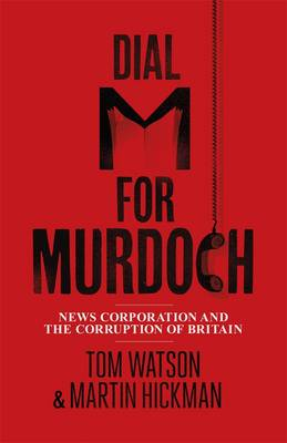 Dial M for Murdoch: News Corporation and the Corruption of Britain (Hardback)
