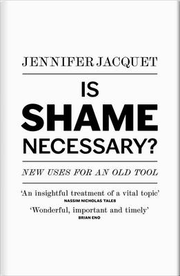 Is Shame Necessary?: New Uses for an Old Tool (Hardback)