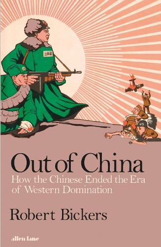 Out of China: How the Chinese Ended the Era of Western Domination (Hardback)