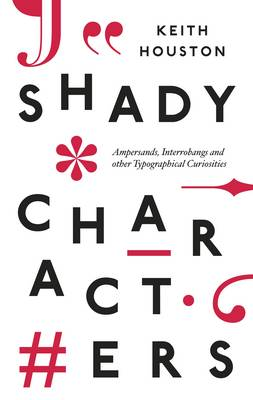 Shady Characters: Ampersands, Interrobangs and Other Typographical Curiosities (Hardback)