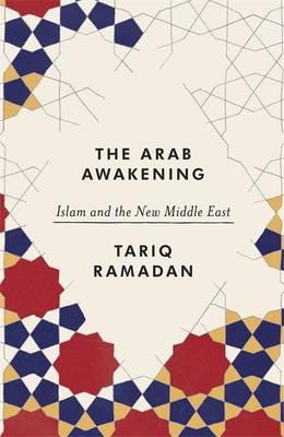 The Arab Awakening: Islam and the new Middle East (Hardback)