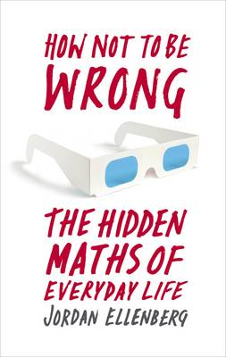 How Not to Be Wrong: The Hidden Maths of Everyday Life (Hardback)