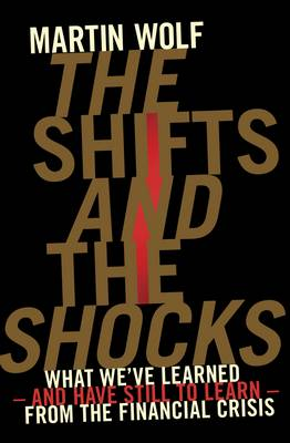 The Shifts and the Shocks: What we've learned - and have still to learn - from the financial crisis (Hardback)