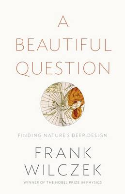A Beautiful Question: Finding Nature's Deep Design (Hardback)