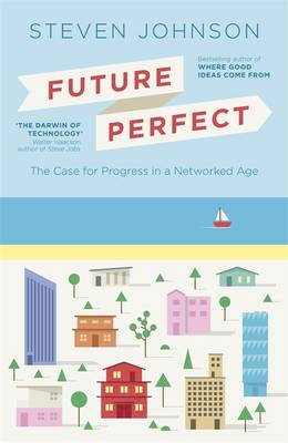 Future Perfect: The Case For Progress In A Networked Age (Hardback)